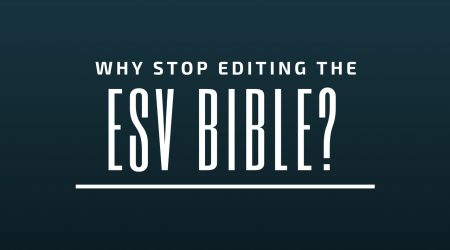 The End of Editing the ESV Bible