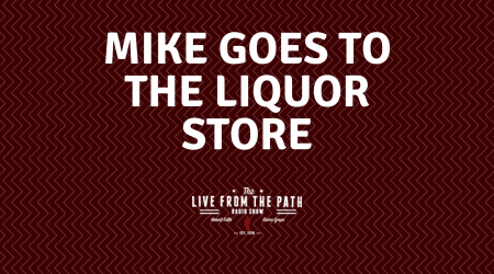 Mike Goes to the Liquor Store